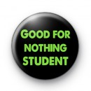 Good for nothing student badges
