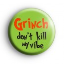 Grinch Dont Kill My Vibe Badge