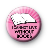 Pink I Cannot Live Without Books Badge