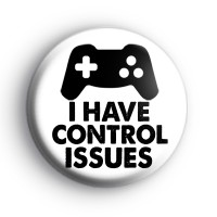 I Have Control Issues Control Pad Badge