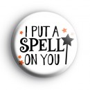 I Put a Spell On You Witch Badge
