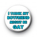 I think my BOYFRIEND might be GAY badge