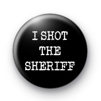 I Shot The Sheriff Badge