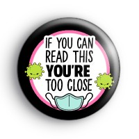 You Are Too Close Slogan Badge