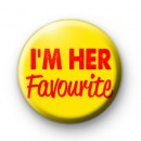 I'm Her Favourite Button Badge