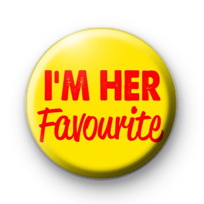 I'm Her Favourite Badge