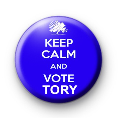 Keep Calm and Vote Tory Button Badge