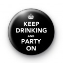 Keep Drinking and Party On Badge