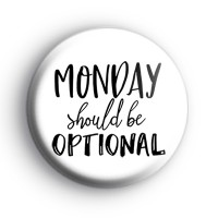 Monday Should Be Optional Badge