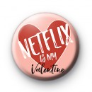 Netflix Is My Valentine Badge