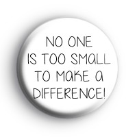 No One Is Too Small To Make A Difference Badge