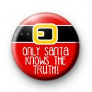 Only Santa Knows The Truth Button Badge