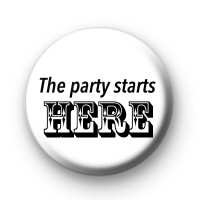 The Party Starts HERE Badge