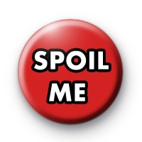 Spoil Me Button Badges
