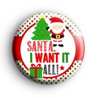 Santa I Want It All Badge