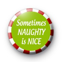Sometimes Naughty is Nice Badge