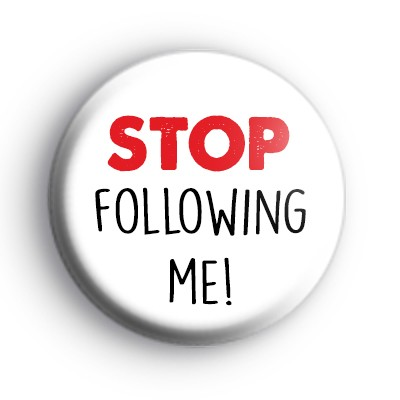 Stop Following Me Badge