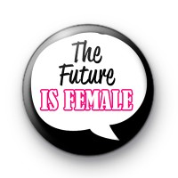 The Future is Female Pin Button Badge