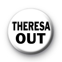 THERESA OUT ELECTION BADGES