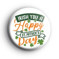 White Irish You a Happy St Paticks Day Badge