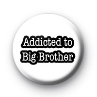 Addicted to Big Brother Button Badges