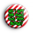 All I Got For Xmas Was This Badge