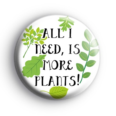 All I Need Is More Plants Badge