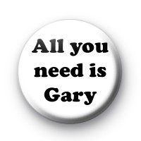 All you need is gary badge