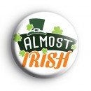 Almost Irish Button Badge