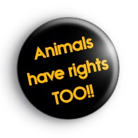 Animals Have Rights Too Badges