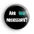 Are You Necessary Badge