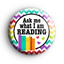 Ask me what I am reading Badge