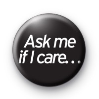 Ask me if i care button badges