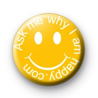 Ask Me Why I Am Happy badge