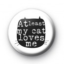 At Least My Cat Loves Me Badge