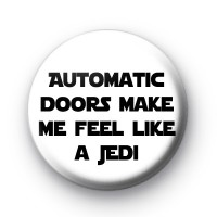 Automatic doors make me feel like a jedi badge