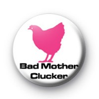 Bad Mother Clucker hen badge