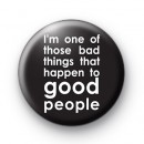 Bad Things Good People Badge