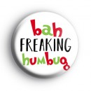 Bah Freaking Humbug Anti Christmas Badge