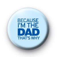 Because I'm The Dad Thats Why Badge