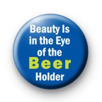 Beauty is in the eye of the beer holder badge