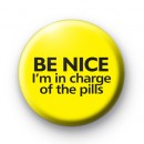 Be Nice I'm In Charge Of The Pills nurse badge