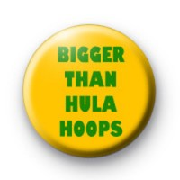 BIGGER THAN HULA HOOPS badge