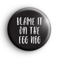 Blame It On The Eggnog Badge