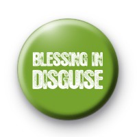 Blessing in Disguise Button Badge