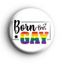 Born This GAY Badge
