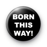 Born This Way Badge