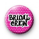 Bridal Crew Hen Party Button Badge