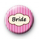 Bright Pink Stripey Bride Badges