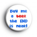 Buy me a BEER the end is near badge